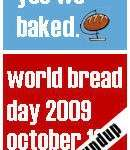World Bread Day 2009 – Yes we baked. – Roundup and After Hours Party
